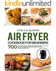 Air Fryer Cookbook for Beginners: 700 Easy to make, Healthy and Delicious  Air Fryer Recipes, #2020 edition.  Includes Alphabetic Glossary, Nutritional Facts and Some Low Carb Recipes