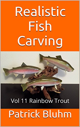 Realistic Fish Carving: Vol 11 Rainbow Trout (English Edition)