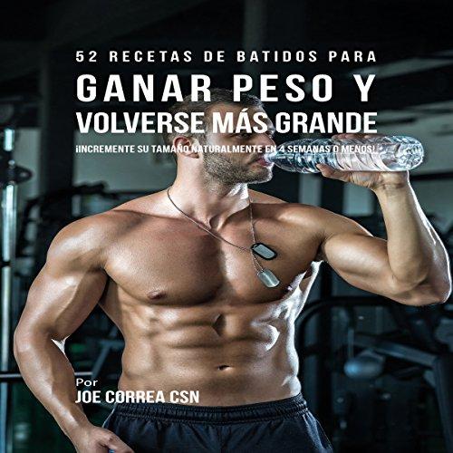 52 Recetas de Batidos Para Ganar Peso y Volverse Más Grande [52 Smoothie Recipes to Gain Weight and Get Bigger] audiobook cover art
