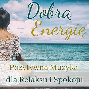 Dobrą Energię - Pozytywna Muzyka dla Relaksu i Spokoju