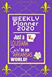 Weekly Planner 2020 Just a Louisiana Girl in an Arkansas World: Weekly Calendar Diary Journal With Dot Grid for a Transplanted Louisianian