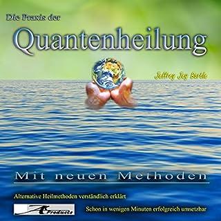 Die Praxis der Quantenheilung     Mit neuen Methoden              Autor:                                                                                                                                 Jeffrey Jey Bartle                               Sprecher:                                                                                                                                 Jeffrey Jey Bartle                      Spieldauer: 49 Min.     7 Bewertungen     Gesamt 3,4
