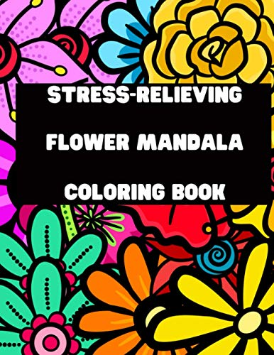 STRESS RELIEVING FLOWER MANDALA COLORING BOOK