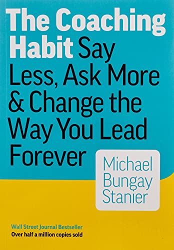 Compare Textbook Prices for The Coaching Habit: Say Less, Ask More & Change the Way You Lead Forever 1 Edition ISBN 9780978440749 by Bungay Stanier, Michael