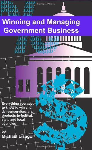 Compare Textbook Prices for Winning And Managing Government Business: What You Need To Know To Deliver Services And Technology To Federal, State And Local Agencies  ISBN 9781440407154 by Lisagor, Michael