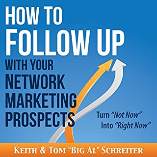 How to Follow Up with Your Network Marketing Prospects: Turn Not Now into Right Now!                   By:                                                                                                                                 Keith Schreiter,                                                                                        Tom