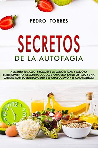 Secretos de la Autofagia: Aumenta tu Salud, Promueve la Longevidad y Mejora...