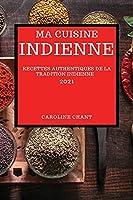 Ma Cuisine Indienne 2021: Recettes Authentiques de la Tradition Indienne (Indian Recipes 2021 French Edition)