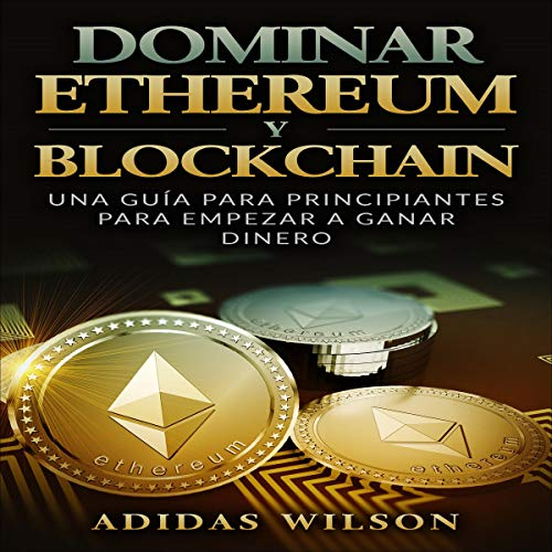 Dominar Ethereum y Blockchain: Una Guía para Principiantes para Empezar a Ganar Dinero [Master Ethereum and Blockchain: A Beginner's Guide to Starting to Earn Money]                   By:                                                                                                                                 Adidas Wilson                               Narrated by:                                                                                                                                 Iraima Arrechedera                      Length: 2 hrs and 5 mins     Not rated yet     Overall 0.0