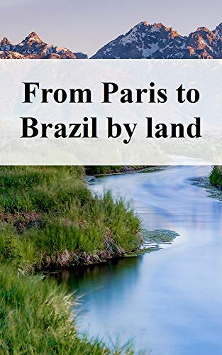 From Paris to Brazil by land (Italian Edition)