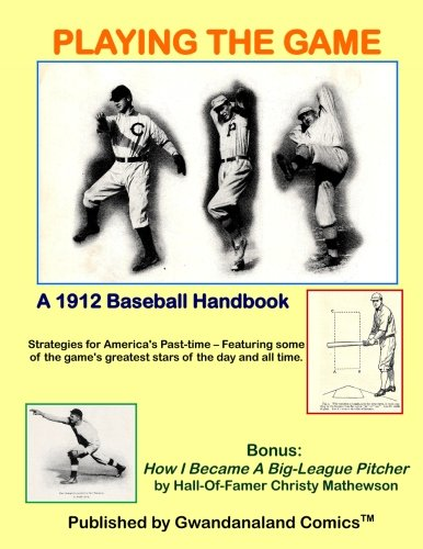 Playing The Game: A 1912 Baseball Handbook  ---  Strategies for America's Past-time – Featuring some of the game's greatest stars of the day and all ... Pitcher