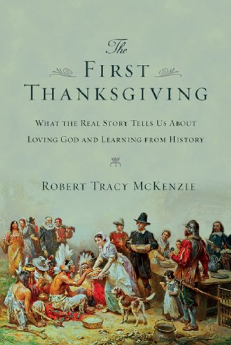 Image of The First Thanksgiving: What the Real Story Tells Us About Loving God and Learning from History