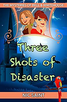 Three Shots of Disaster (The Mysteries of Bell & Whitehouse Book 3) by [Nic Saint]