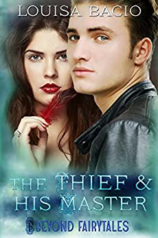 The Thief and his Master (Beyond Fairytales series Book 11) by [Louisa Bacio]