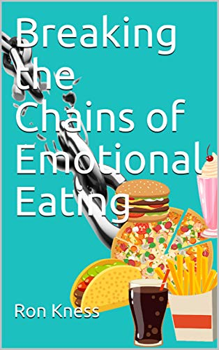 Breaking the Chains of Emotional Eating (English Edition)