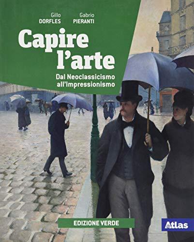 Capire l'arte. Ediz. verde. Con Dal neoclassicismo all'impressionismo. Per le Scuole superiori. Con e-book. Con espansione online (Vol. 2)