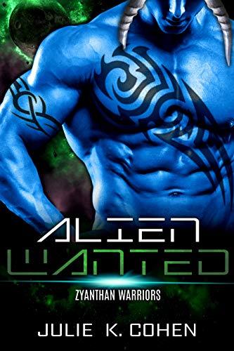 Alien Wanted: Sci Fi Mail Order Bride Grumpy Alien Romance (Zyanthan Warriors Book 1) by [Julie K. Cohen]
