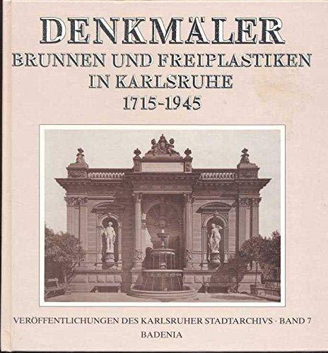Denkmäler, Brunnen und Freiplastiken in Karlsruhe 1715-1945 (Veröffentlichungen des Karlsruher Stadtarchivs)