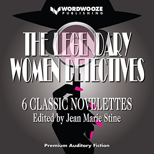 The Legendary Women Detectives: 6 Classic Novelets                   By:                                                                                                                                 Jean Marie Stine - editor                               Narrated by:                                                                                                                                 Addison Barnes                      Length: 4 hrs and 19 mins     4 ratings     Overall 4.8