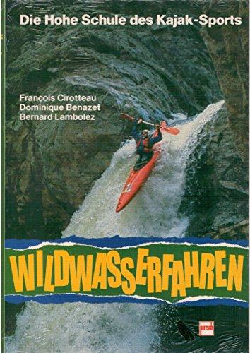 Wildwasserfahren: Die Hohe Schule des Kajak-Sports