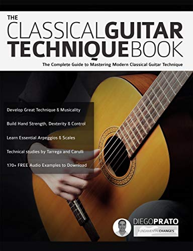 The Classical Guitar Technique Book: The Complete Guide to ...