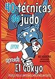 40 Técnicas de Judo: El Gokyo - Paso a paso como hacer cada técnica (Koka Kids Judo Libros en Español)