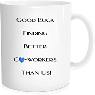 Funny Coffee Mug Tea Cup with Inspirational Quote For Men Women - Good Luck Finding Better Co-workers Than Us Coworker Going Away,Farewell, Leaving, Halloween Christmas Gift - White Ceramic 11 oz