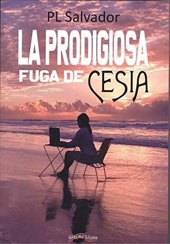 La prodigiosa fuga de Cesia (ltima Lnea de Narrativa)