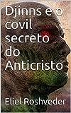 Djinns e o covil secreto do Anticristo (SÉRIE CONTOS DE SUSPENSE E TERROR Livro 25) (Portuguese Edition)