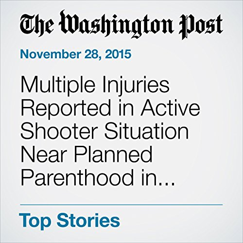 Multiple Injuries Reported in Active Shooter Situation Near Planned Parenthood in Colorado Springs audiobook cover art