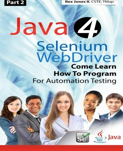 (Part 2) Java 4 Selenium WebDriver: Come Learn How To Program For Automation Testing (Black & White Edition) (Practical How To Selenium Tutorials) by Rex Allen Jones II (2016-04-05)