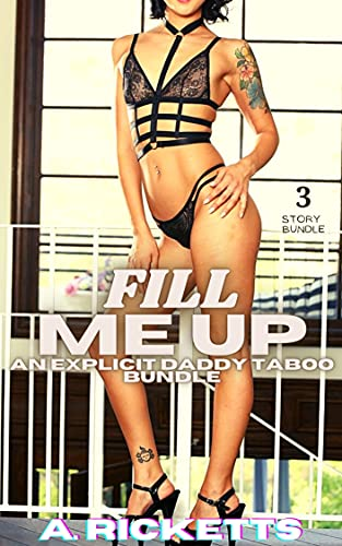 Fill me up: (An Explicit Daddy Taboo 3 Story Bundle) (English Edition)