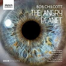 Bob Chilcott: The Angry Planet By BBC Singers ,The Bach Choir ,Bob Chilcott (Composer) (2015-06-29)