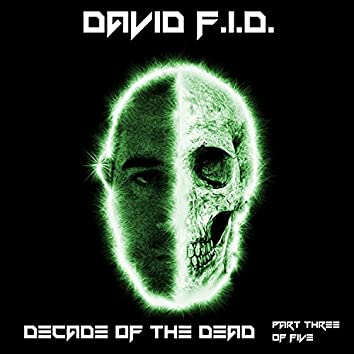 Decade of the Dead, Pt. 3
