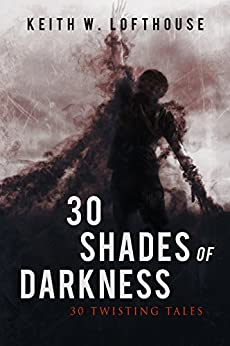 30 Shades of Darkness: 30 Twisting Tales by [Keith W. Lofthouse]