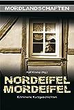 Nordeifel Mordeifel. Kriminelle Kurzgeschichten
