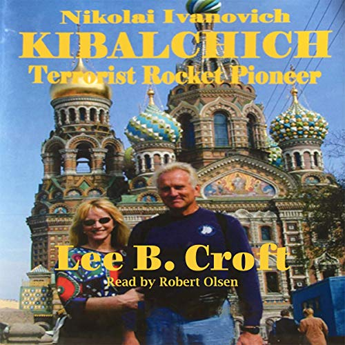 Nikolai Ivanovich Kibalchich: Terrorist Rocket Pioneer                   By:                                                                                                                                 Lee B. Croft                               Narrated by:                                                                                                                                 Robert Olsen                      Length: 7 hrs and 45 mins     Not rated yet     Overall 0.0