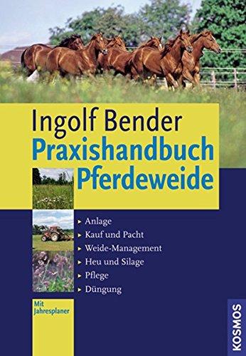 Praxishandbuch Pferdeweide: Anlage, Kauf und Pacht, Weide-Management, Heu und Silage, Pflege, Düngung
