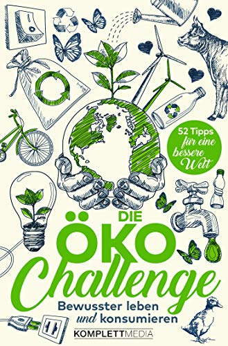 Die Öko-Challenge - Bewusster leben und konsumieren