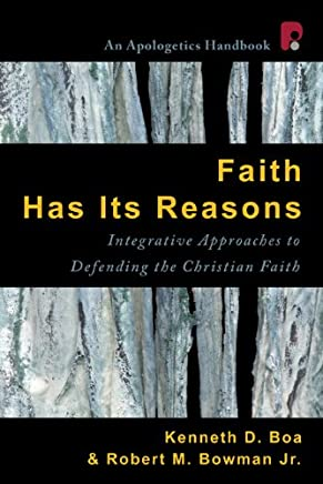 Faith Has Its Reasons: Integrative Approaches to Defending the Christian Faith (English Edition)