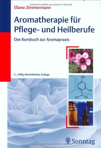 Aromatherapie für Pflege- und Heilberufe: Das Kursbuch zur Aromapraxis