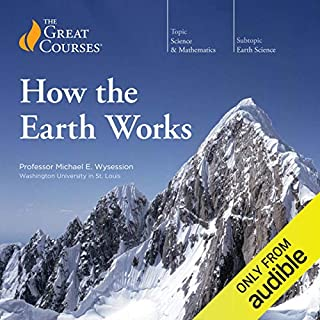 How the Earth Works                   By:                                                                                                                                 The Great Courses                               Narrated by:                                                                                                                                 Professor Michael E. Wysession                      Length: 24 hrs and 31 mins     2 ratings     Overall 5.0