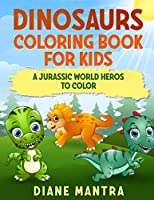 Dinosaurs coloring book for kids: A jurassic world heros to color
