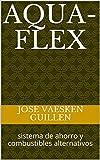 aqua-flex: sistema de ahorro y combustibles alternativos
