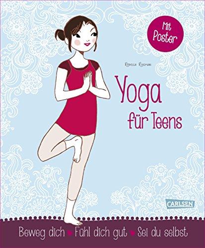 Yoga für Teens: Beweg dich - Fühl dich gut - Sei du selbst