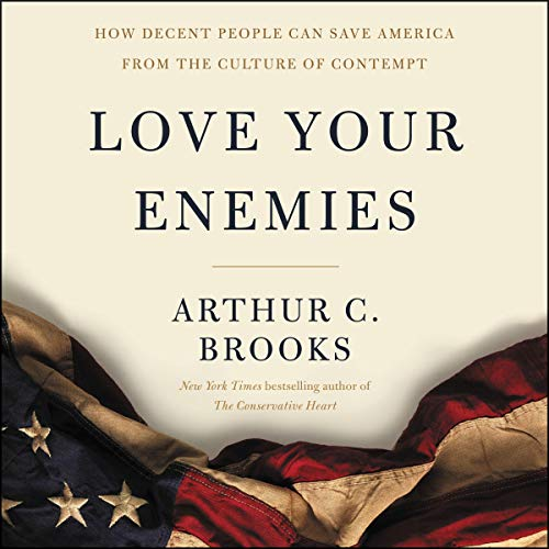 Love Your Enemies     How Decent People Can Save America from the Culture of Contempt              Written by:                                                                                                                                 Arthur C. Brooks                               Narrated by:                                                                                                                                 Will Damron                      Length: 6 hrs and 55 mins     1 rating     Overall 5.0
