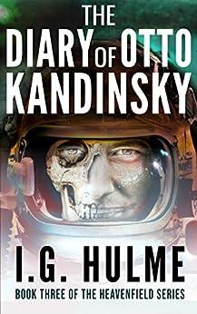 [I.G. Hulme]のThe Diary of Otto Kandinsky: An epic military science fiction novel (Heavenfield Book 3) (The Heavenfield) (English Edition)