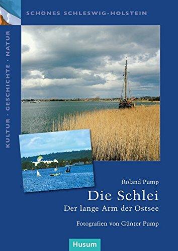 Die Schlei: Der lange Arm der Ostsee. Schönes Schleswig-Holstein: Kultur - Geschichte - Natur