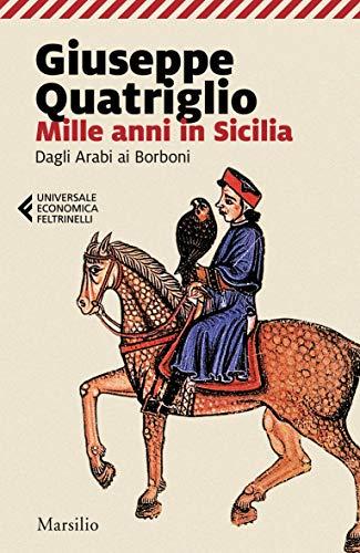 Mille anni in Sicilia. Dagli arabi ai Borboni
