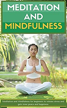Meditation & Mindfulness: Meditation and Mindfulness for begginers to release stress and gain inner peace and happiness by [Florence Higgins, Meditation and Mindfulness]